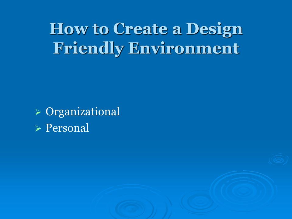 How to Create a Design Friendly Environment   Organizational   Personal