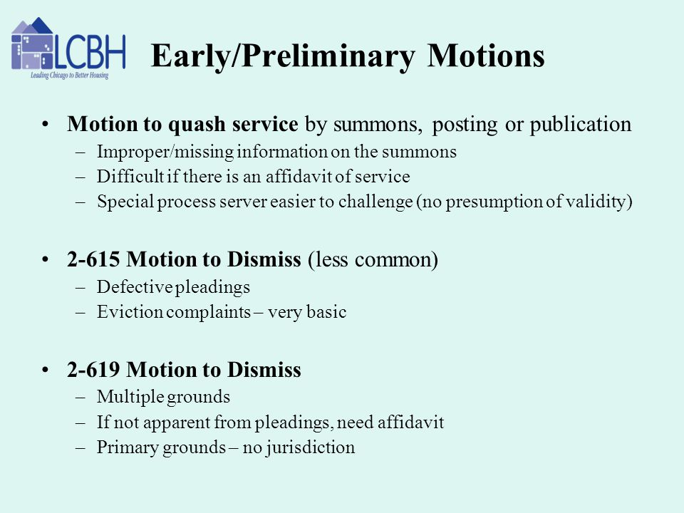 Early/Preliminary Motions Motion to quash service by summons, posting or publication –Improper/missing information on the summons –Difficult if there
