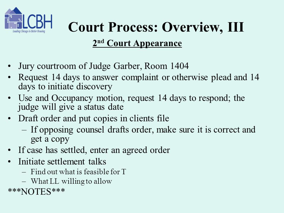 Court Process: Overview, III 2 nd Court Appearance Jury courtroom of Judge Garber, Room 1404 Request 14 days to answer complaint or otherwise plead an