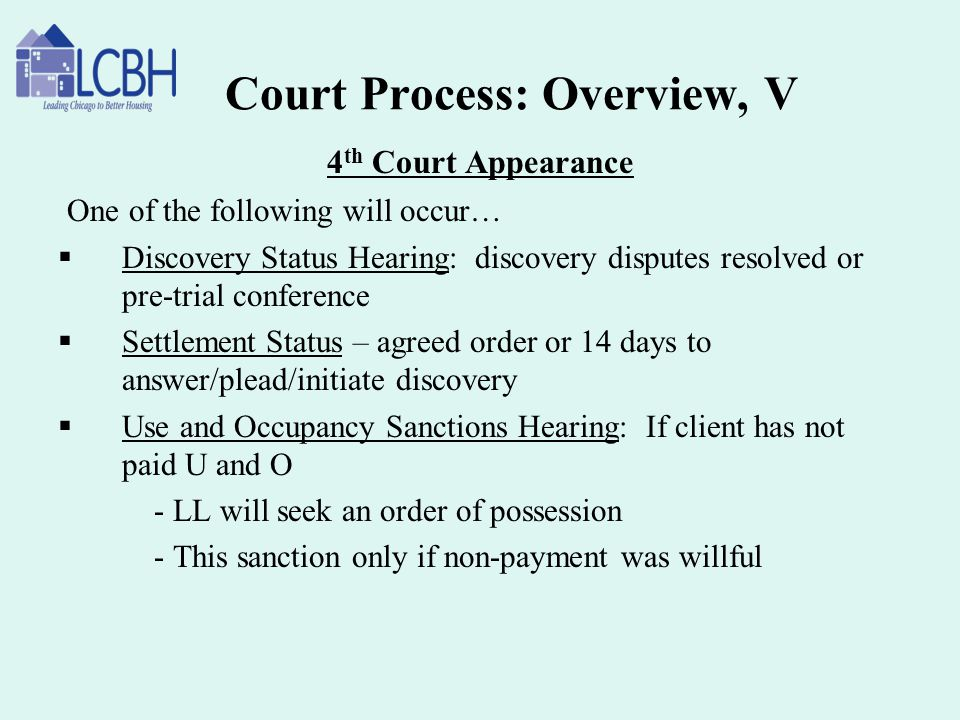 Court Process: Overview, V 4 th Court Appearance One of the following will occur…  Discovery Status Hearing: discovery disputes resolved or pre-trial