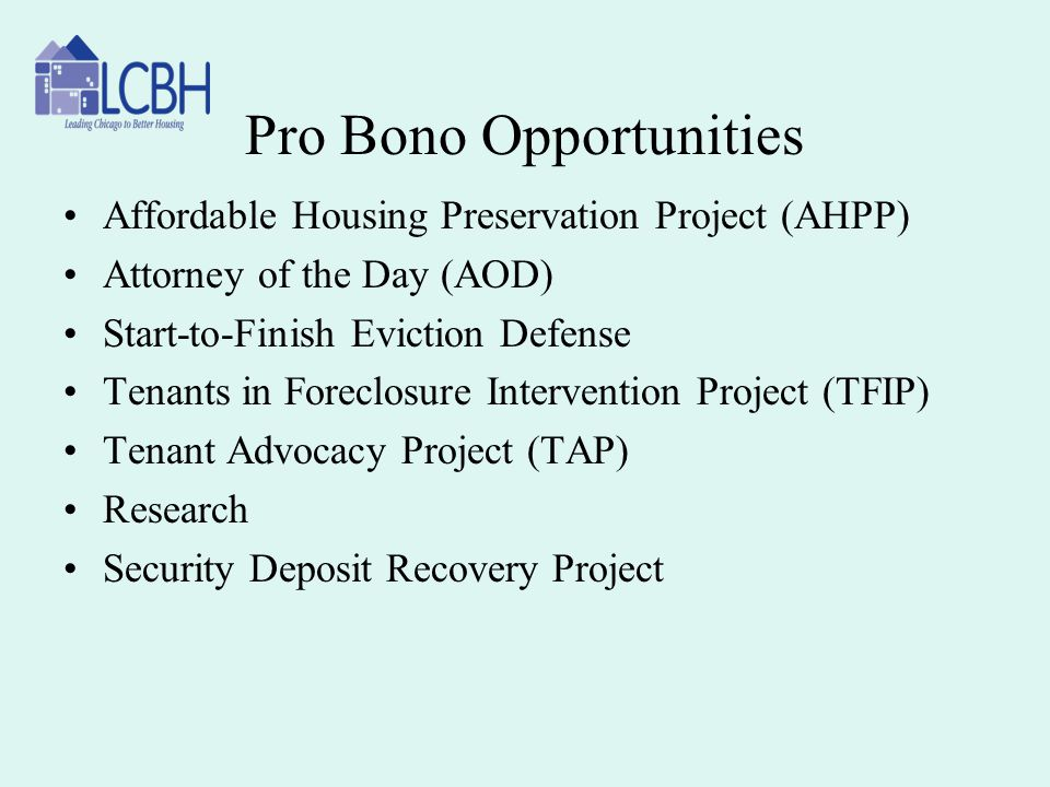 Pro Bono Opportunities Affordable Housing Preservation Project (AHPP) Attorney of the Day (AOD) Start-to-Finish Eviction Defense Tenants in Foreclosur