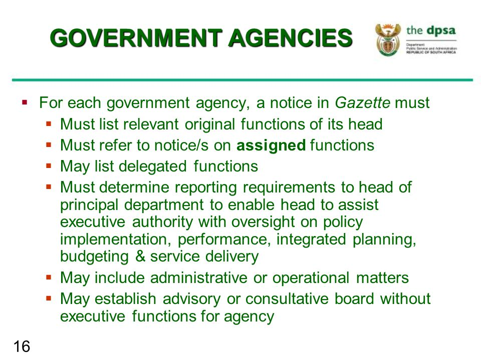 16 GOVERNMENT AGENCIES  For each government agency, a notice in Gazette must  Must list relevant original functions of its head  Must refer to noti