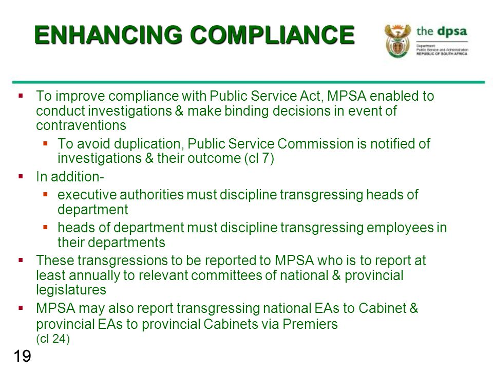 19 ENHANCING COMPLIANCE  To improve compliance with Public Service Act, MPSA enabled to conduct investigations & make binding decisions in event of c