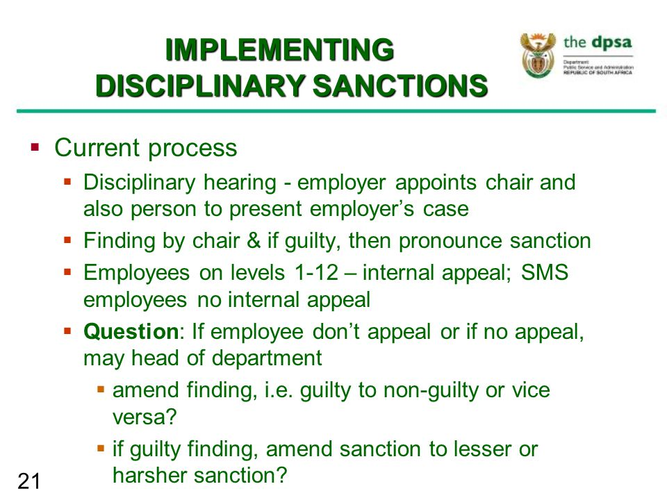 21 IMPLEMENTING DISCIPLINARY SANCTIONS  Current process  Disciplinary hearing - employer appoints chair and also person to present employer's case 