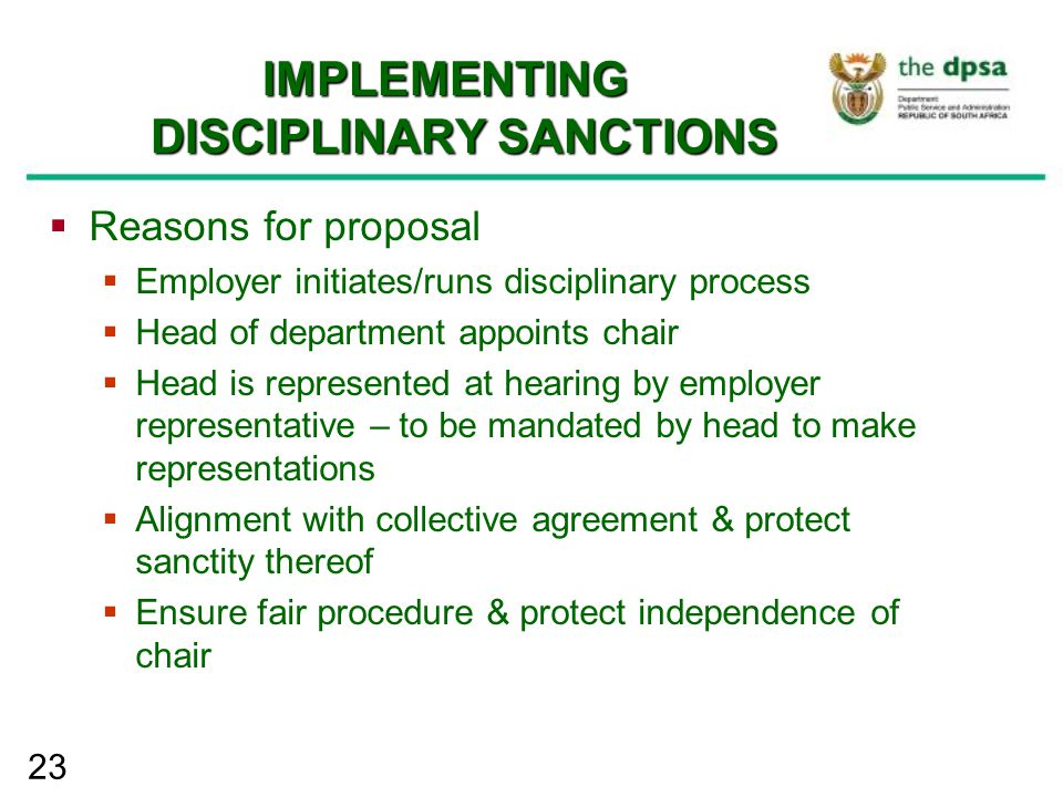 23 IMPLEMENTING DISCIPLINARY SANCTIONS  Reasons for proposal  Employer initiates/runs disciplinary process  Head of department appoints chair  Hea