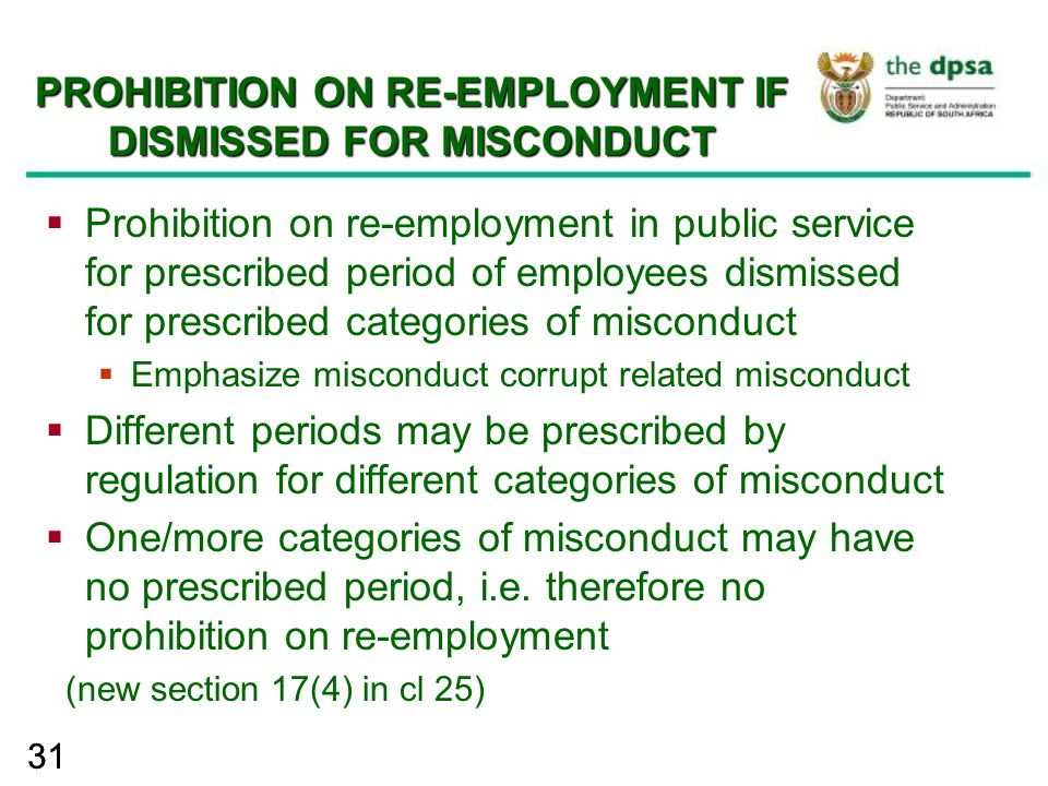 31 PROHIBITION ON RE-EMPLOYMENT IF DISMISSED FOR MISCONDUCT  Prohibition on re-employment in public service for prescribed period of employees dismis
