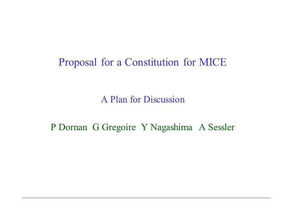 Proposal for a Constitution for MICE A Plan for Discussion P Dornan G Gregoire Y Nagashima A Sessler