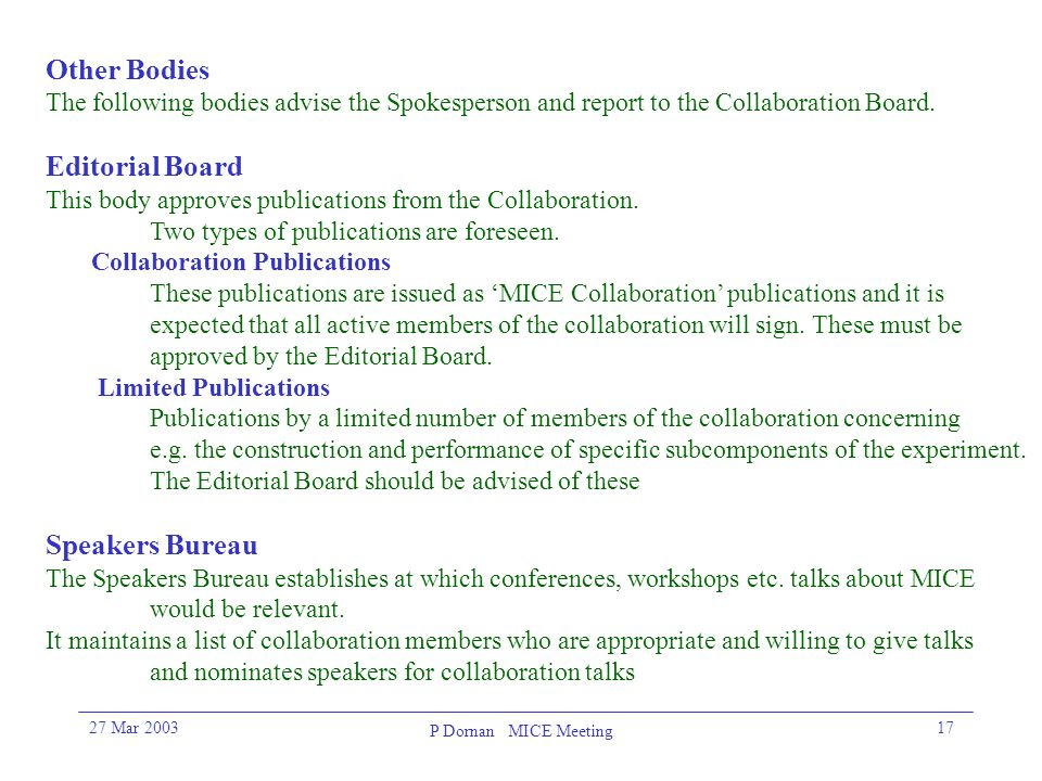 27 Mar 2003 P Dornan MICE Meeting 17 Other Bodies The following bodies advise the Spokesperson and report to the Collaboration Board. Editorial Board