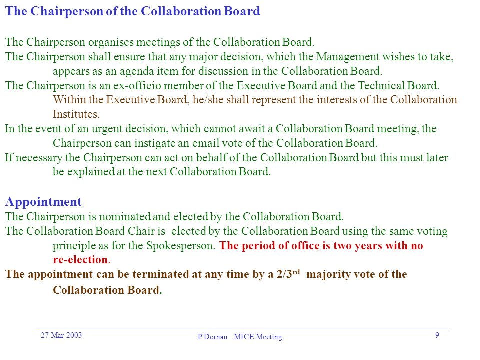 27 Mar 2003 P Dornan MICE Meeting 9 The Chairperson of the Collaboration Board The Chairperson organises meetings of the Collaboration Board.