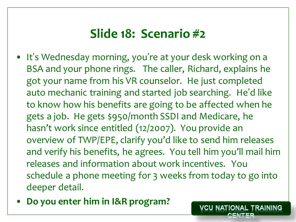 Slide 18: Scenario #2 It's Wednesday morning, you're at your desk working on a BSA and your phone rings.