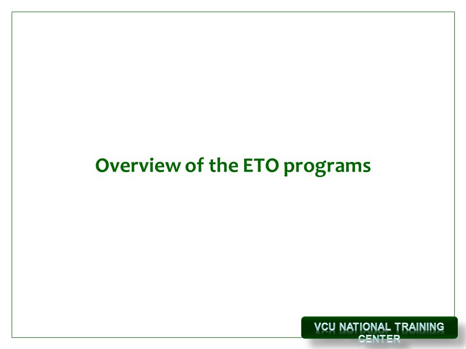 Overview of the ETO programs