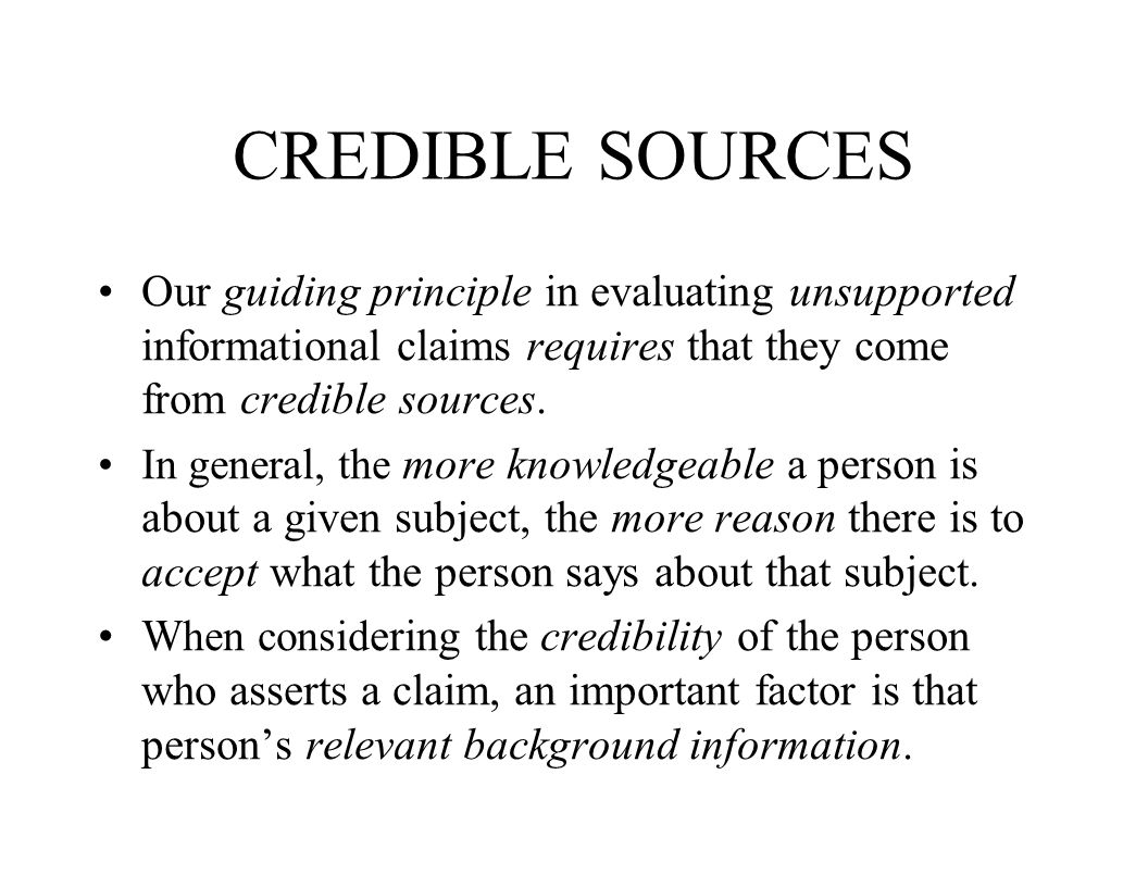 CREDIBLE SOURCES Our guiding principle in evaluating unsupported informational claims requires that they come from credible sources.