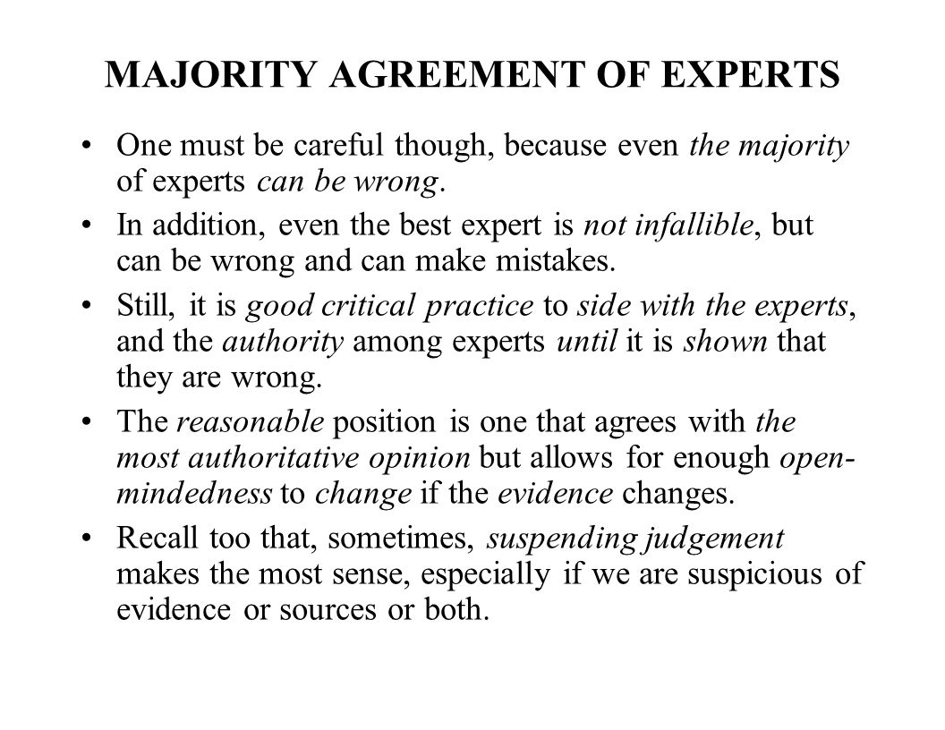 MAJORITY AGREEMENT OF EXPERTS One must be careful though, because even the majority of experts can be wrong.