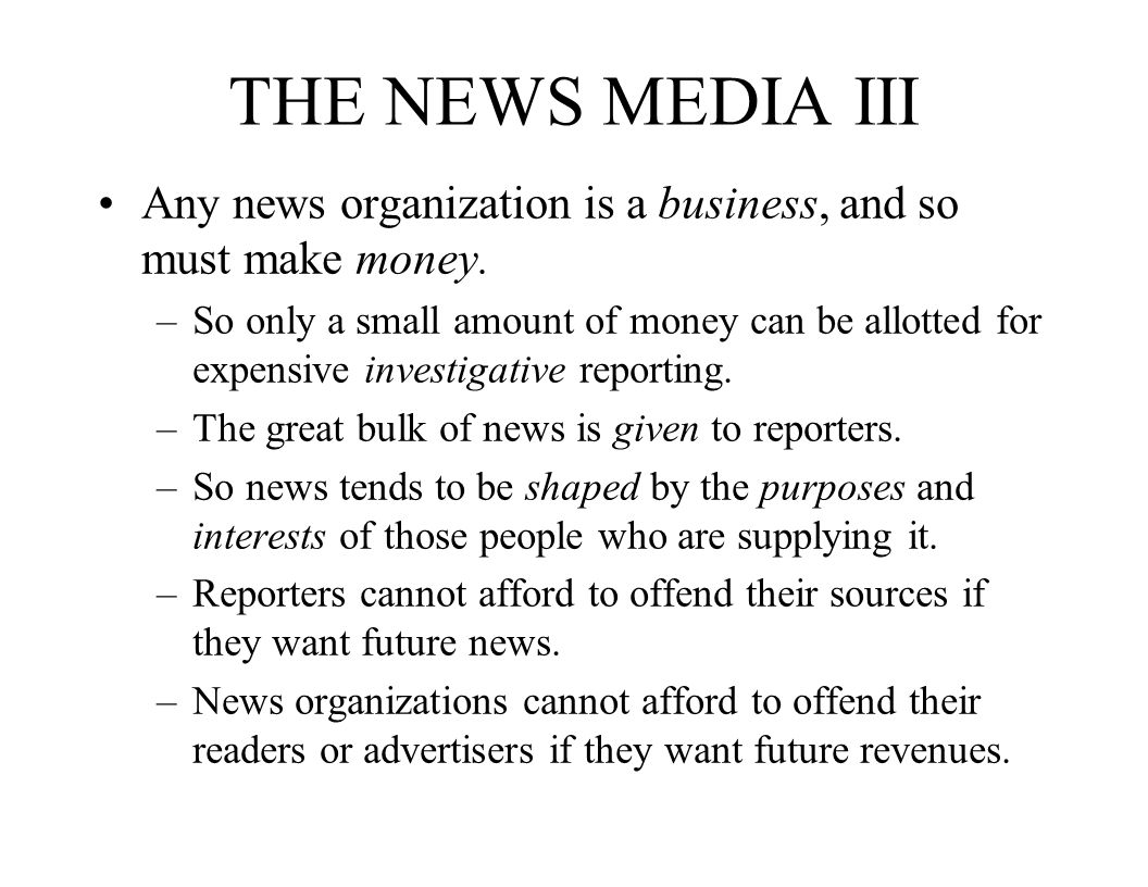 THE NEWS MEDIA III Any news organization is a business, and so must make money.