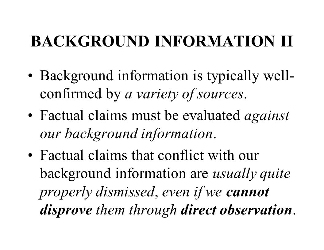 BACKGROUND INFORMATION II Background information is typically well- confirmed by a variety of sources.