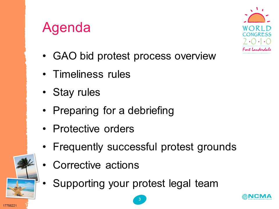 17756221 3 Agenda GAO bid protest process overview Timeliness rules Stay rules Preparing for a debriefing Protective orders Frequently successful protest grounds Corrective actions Supporting your protest legal team