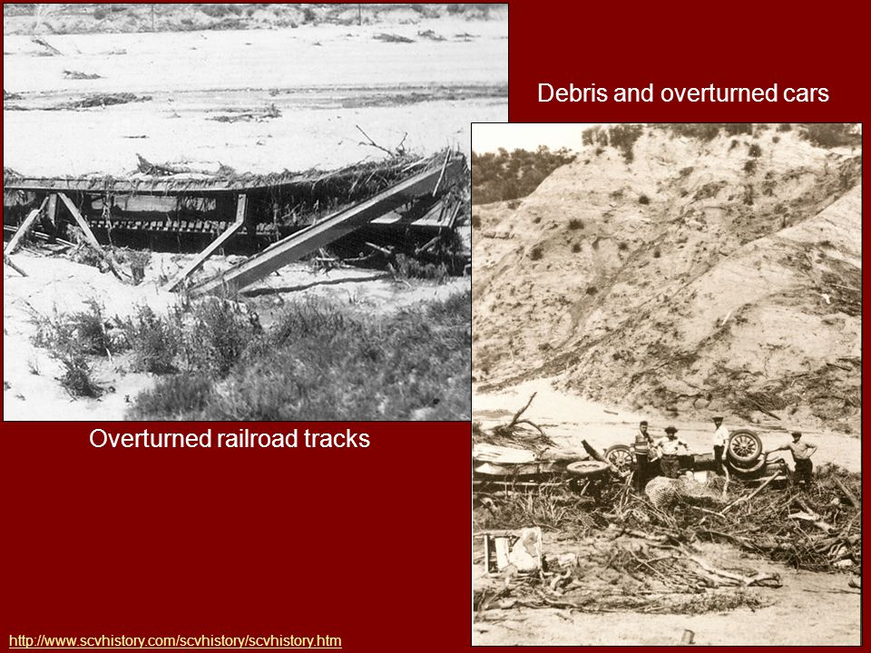 Overturned railroad tracks Debris and overturned cars http://www.scvhistory.com/scvhistory/scvhistory.htm