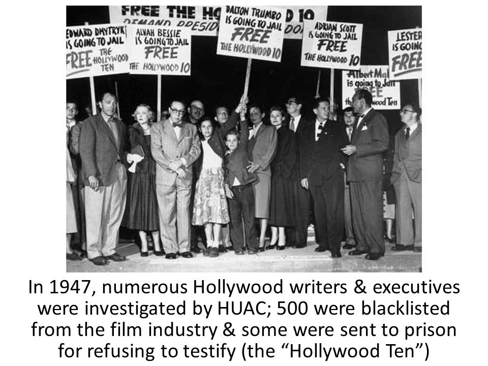 In 1947, numerous Hollywood writers & executives were investigated by HUAC; 500 were blacklisted from the film industry & some were sent to prison for