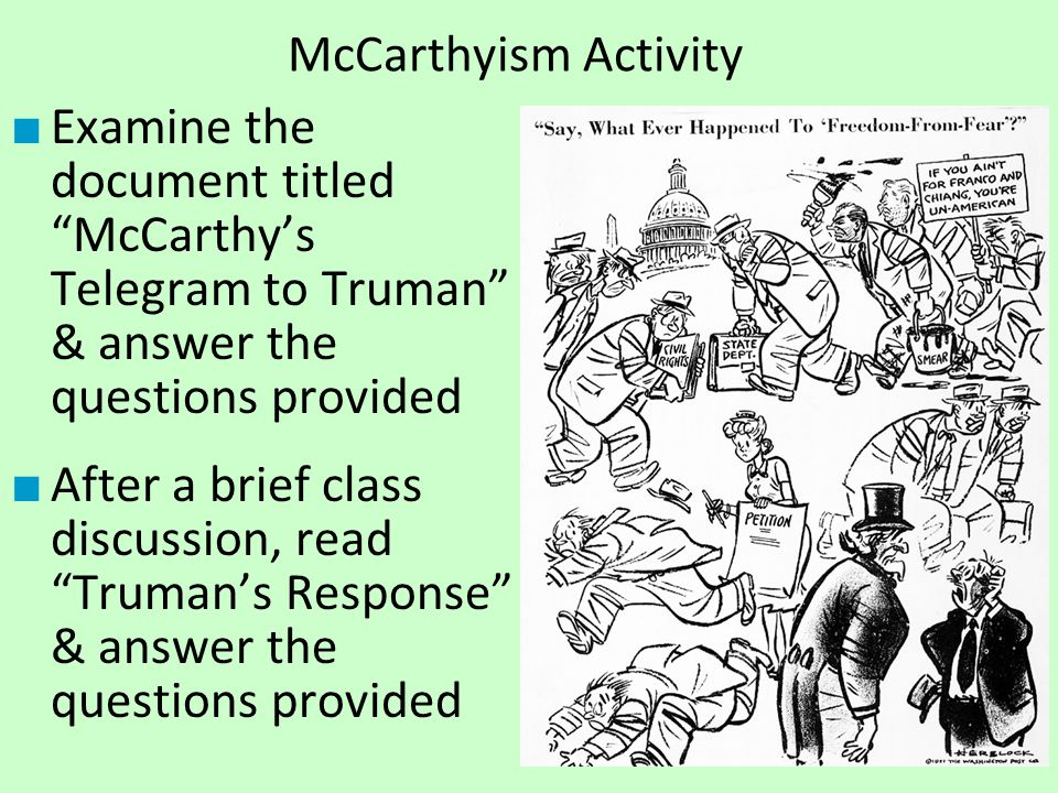 """McCarthyism Activity ■ Examine the document titled """"McCarthy's Telegram to Truman"""" & answer the questions provided ■ After a brief class discussion, r"""