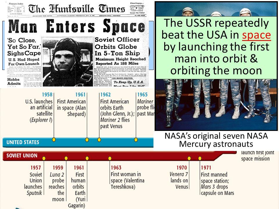 In 1958, the USA created National Aeronautics & Space Administration (NASA) to catch up to the USSR NASA's original seven NASA Mercury astronauts The