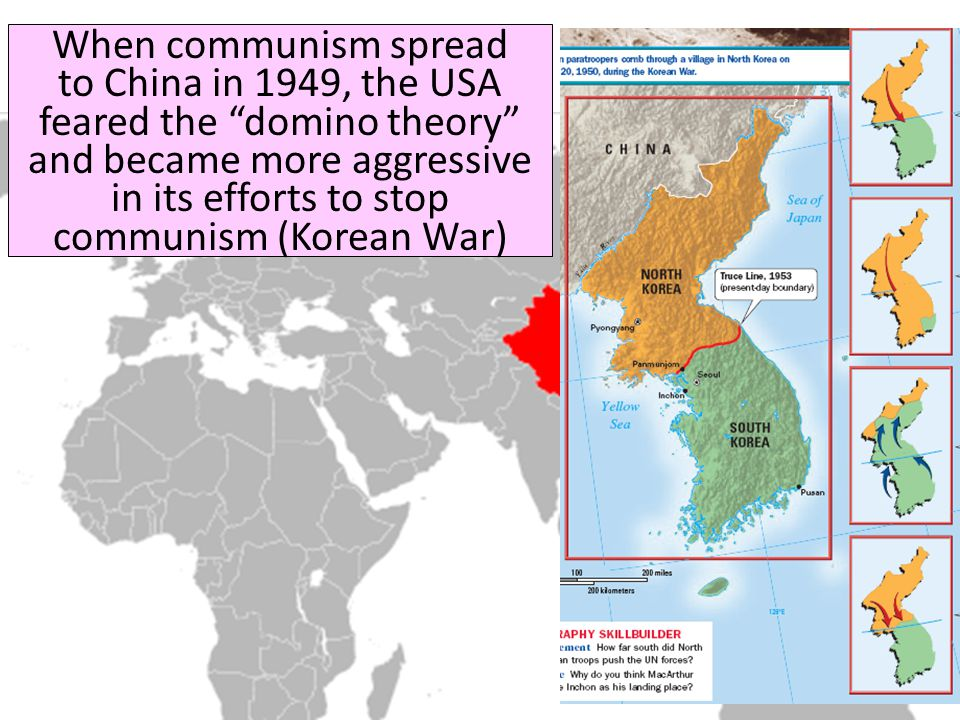 """When communism spread to China in 1949, the USA feared the """"domino theory"""" and became more aggressive in its efforts to stop communism (Korean War)"""