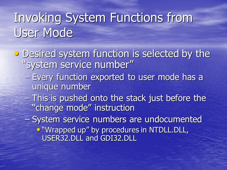 """Invoking System Functions from User Mode Desired system function is selected by the """"system service number"""" Desired system function is selected by the"""