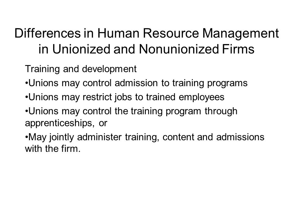 Differences in Human Resource Management in Unionized and Nonunionized Firms Personnel evaluation Unions want to treat workers similarly, so merit systems are opposed Absent rewards for individual performance, individual evaluations lose importance in union settings Strong preference for seniority system