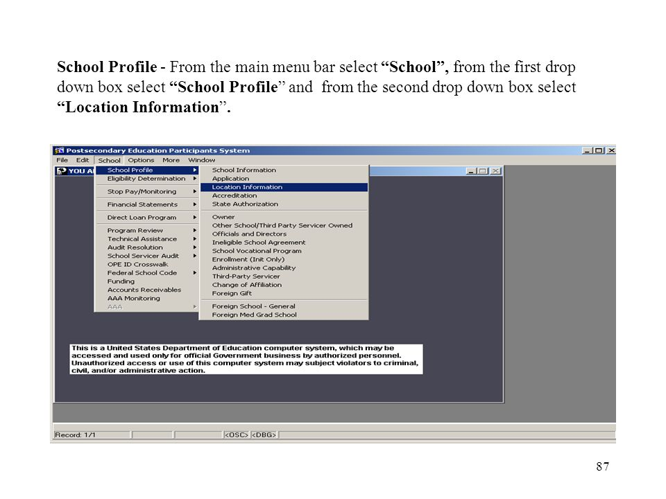 87 School Profile - From the main menu bar select School , from the first drop down box select School Profile and from the second drop down box select Location Information .