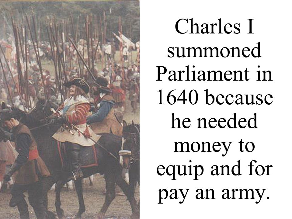 A Scottish army invaded England in 1640 when Charles I tried to impose the Anglican Church on Scotland.