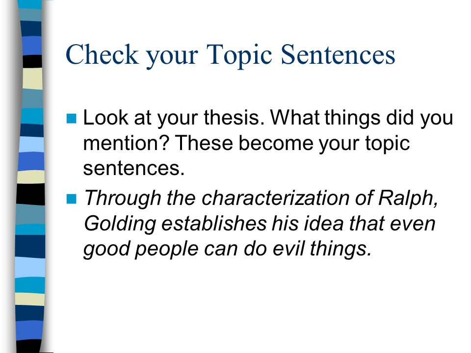 Check your Topic Sentences Look at your thesis.What things did you mention.