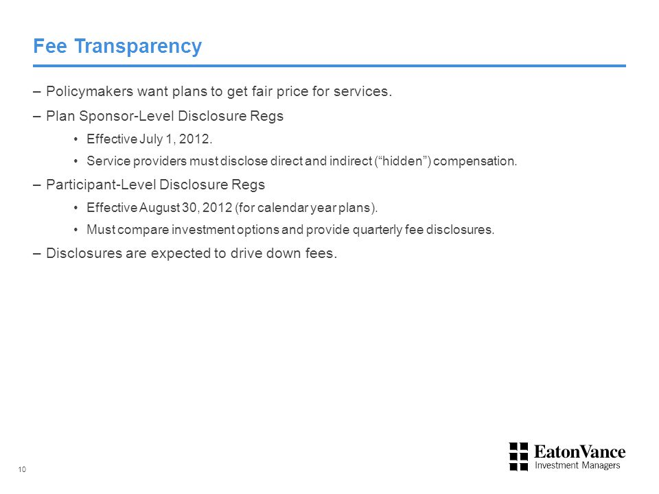 Fee Transparency –Policymakers want plans to get fair price for services. –Plan Sponsor-Level Disclosure Regs Effective July 1, 2012. Service provider
