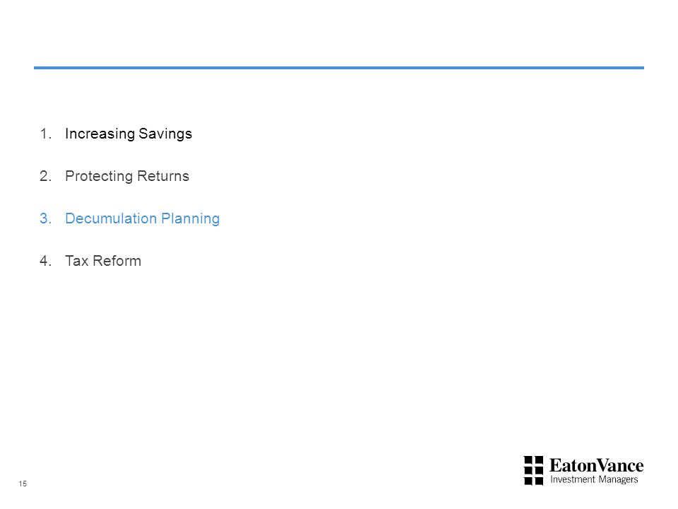1.Increasing Savings 2.Protecting Returns 3.Decumulation Planning 4.Tax Reform 15