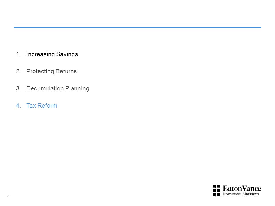 1.Increasing Savings 2.Protecting Returns 3.Decumulation Planning 4.Tax Reform 21