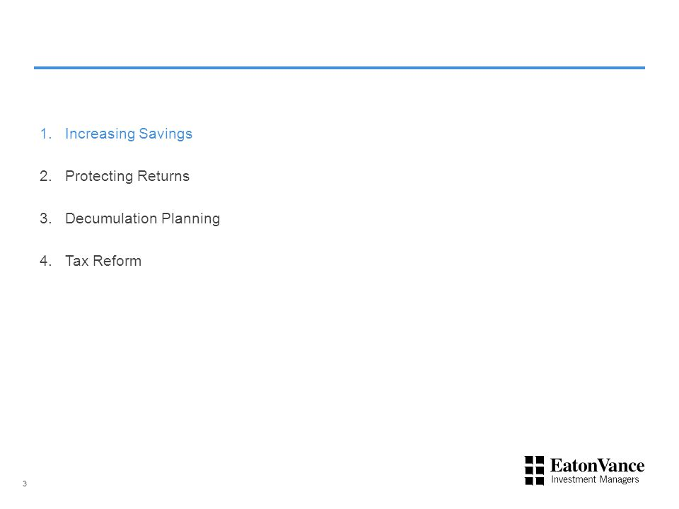 1.Increasing Savings 2.Protecting Returns 3.Decumulation Planning 4.Tax Reform 3