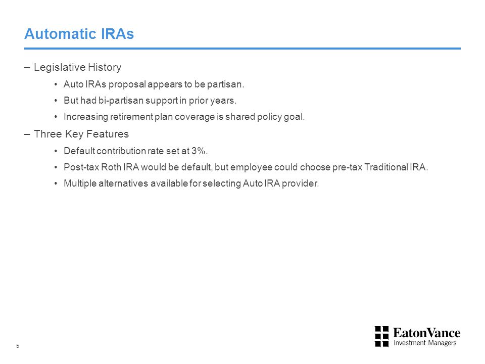 Automatic IRAs –Legislative History Auto IRAs proposal appears to be partisan.