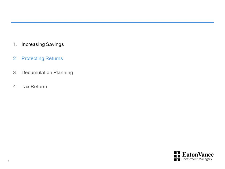 1.Increasing Savings 2.Protecting Returns 3.Decumulation Planning 4.Tax Reform 8