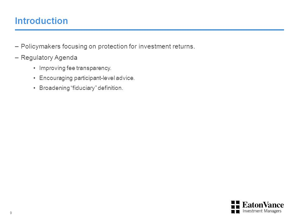 Introduction –Policymakers focusing on protection for investment returns. –Regulatory Agenda Improving fee transparency. Encouraging participant-level