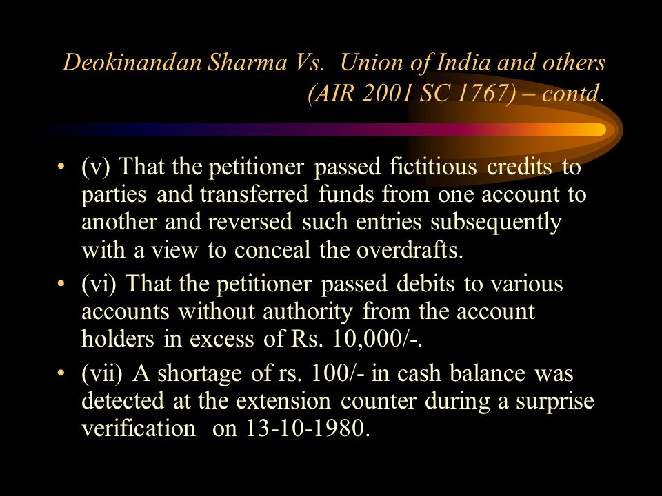 Deokinandan Sharma Vs. Union of India and others (AIR 2001 SC 1767) – contd. (i) That the petitioner purchased cheques from traders for substantial am
