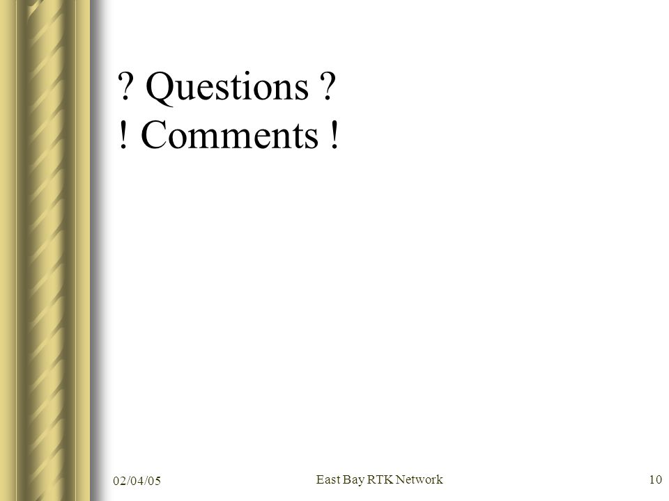 02/04/05 East Bay RTK Network10 Questions ! Comments !