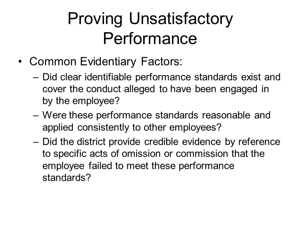 Proving Unsatisfactory Performance Common Evidentiary Factors: –Did clear identifiable performance standards exist and cover the conduct alleged to ha