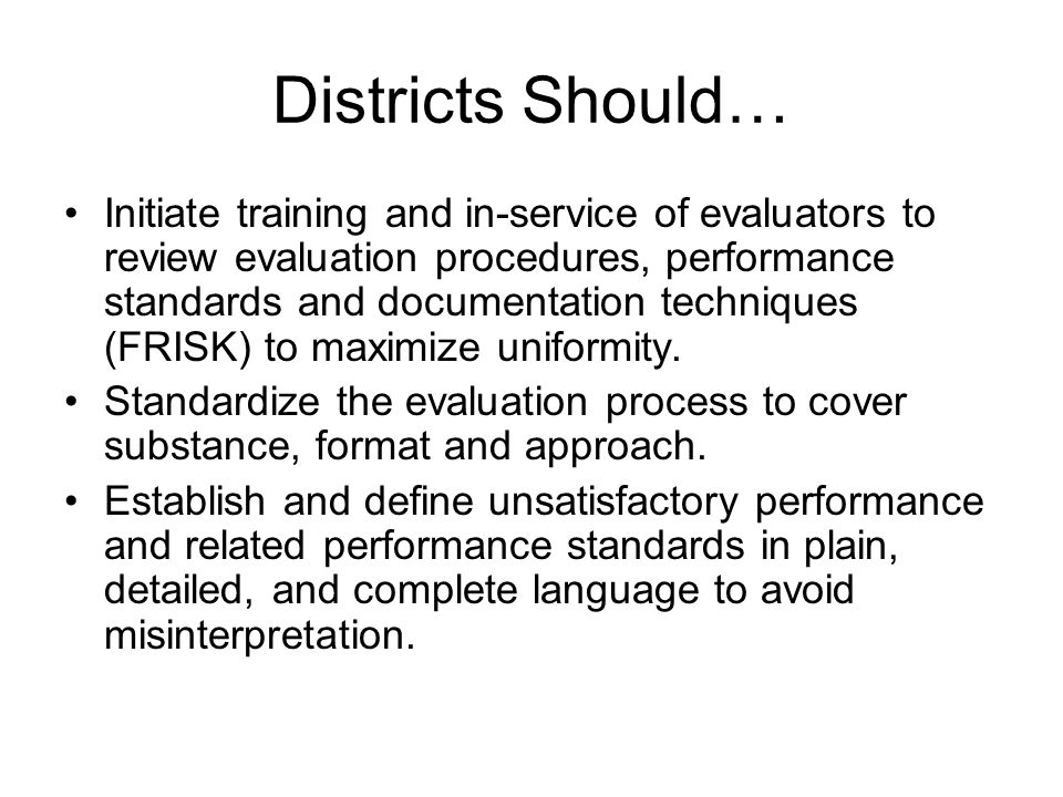 Districts Should… Initiate training and in-service of evaluators to review evaluation procedures, performance standards and documentation techniques (