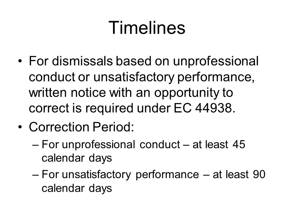 Timelines For dismissals based on unprofessional conduct or unsatisfactory performance, written notice with an opportunity to correct is required unde