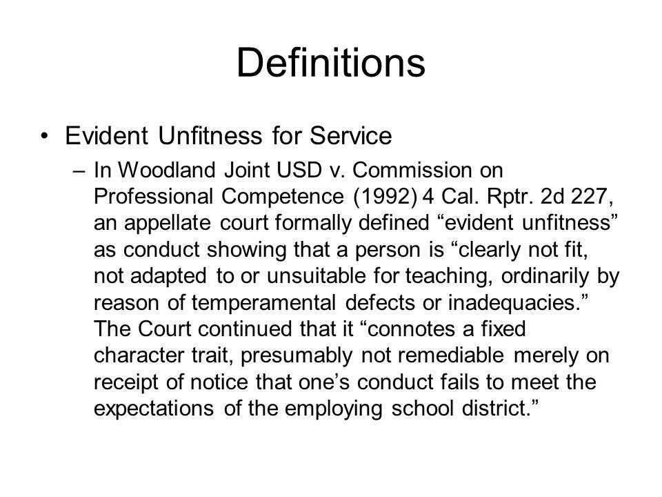 Definitions Evident Unfitness for Service –In Woodland Joint USD v. Commission on Professional Competence (1992) 4 Cal. Rptr. 2d 227, an appellate cou