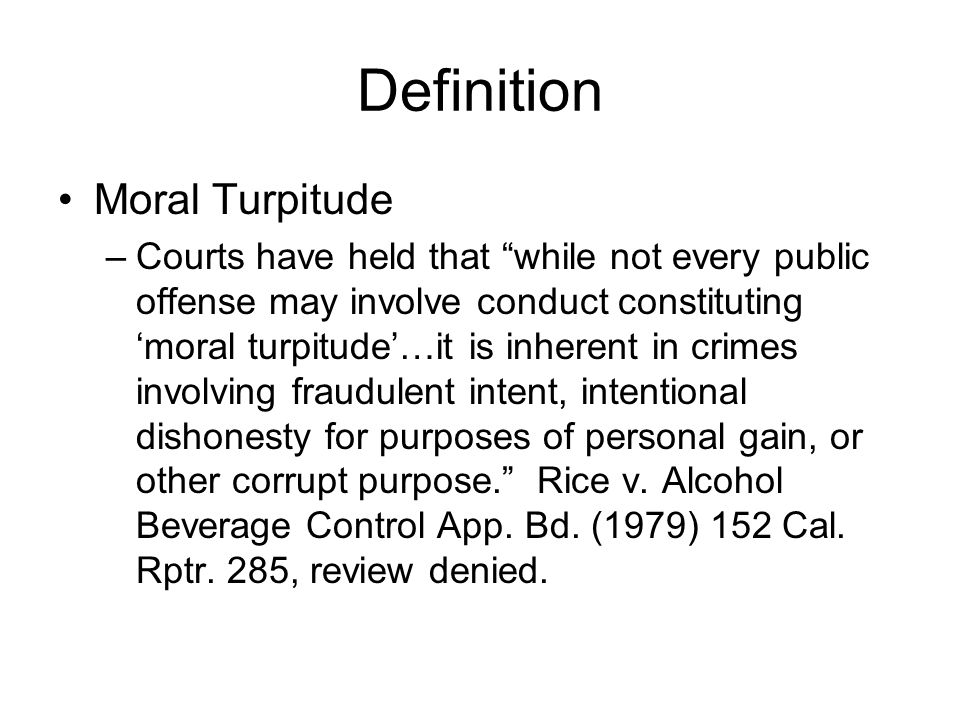 """Definition Moral Turpitude –Courts have held that """"while not every public offense may involve conduct constituting 'moral turpitude'…it is inherent in"""