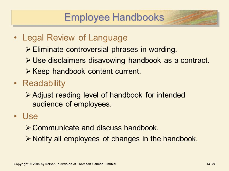 Copyright © 2008 by Nelson, a division of Thomson Canada Limited.14–25 Employee Handbooks Legal Review of Language  Eliminate controversial phrases in wording.