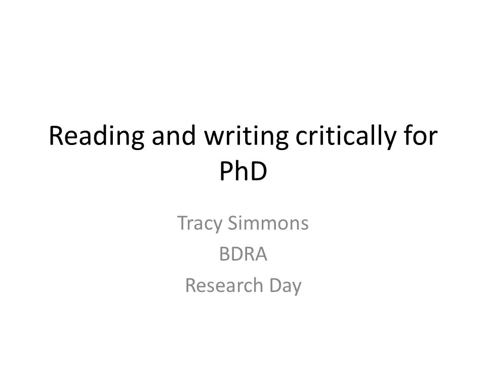 Reading and writing critically for PhD Tracy Simmons BDRA Research Day