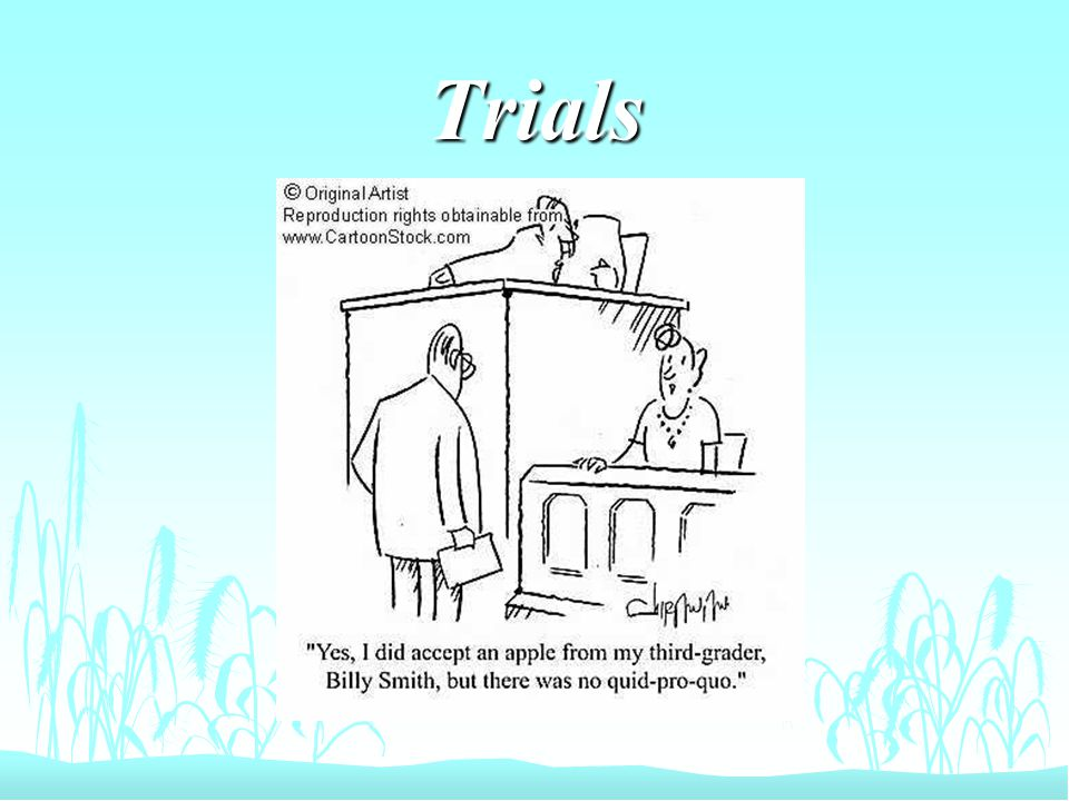 Significance of Trials (and Appeals) n They provide many people with a conclusion to a dispute.