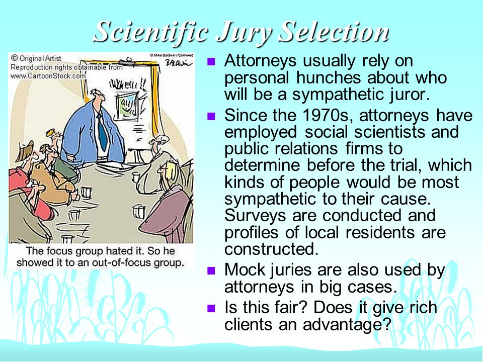 Scientific Jury Selection n Attorneys usually rely on personal hunches about who will be a sympathetic juror.