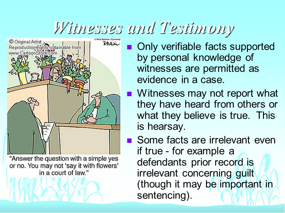 Witnesses and Testimony n Only verifiable facts supported by personal knowledge of witnesses are permitted as evidence in a case.