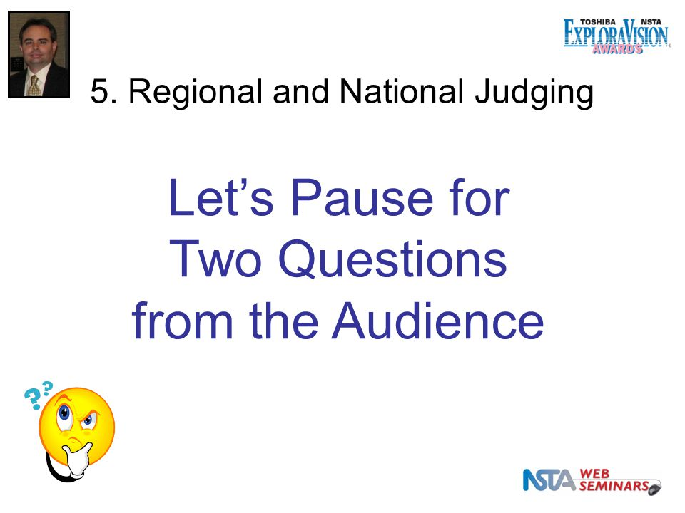 5. Regional and National Judging Let's Pause for Two Questions from the Audience